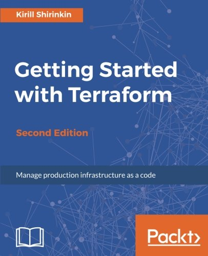 Getting Started With Terraform   Second Edition  Manage Production Infrastructure As A Code
