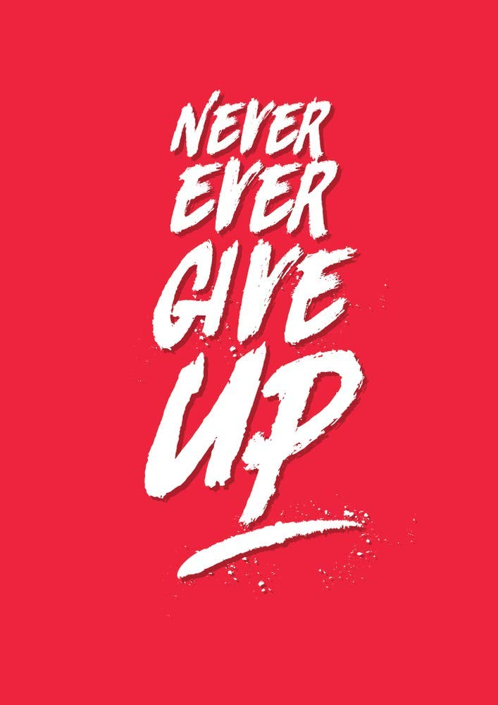 Never Ever Give Up Paper Motivational Inspiring Quote Poster For Bed Room Living Room Office Of Sticker Laminated Gloss Waterproof Paper 12x18 Inch Without Frame By 5 Ace Amazon In Home Kitchen