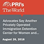 Advocates Say Another Privately Operated Immigration Detention Center for Women and Children Is the Wrong Approach | Reynaldo Leanos Jr.