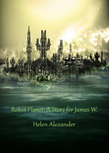 RobotPlanet: A Story for James W. by [Alexander, Helen]