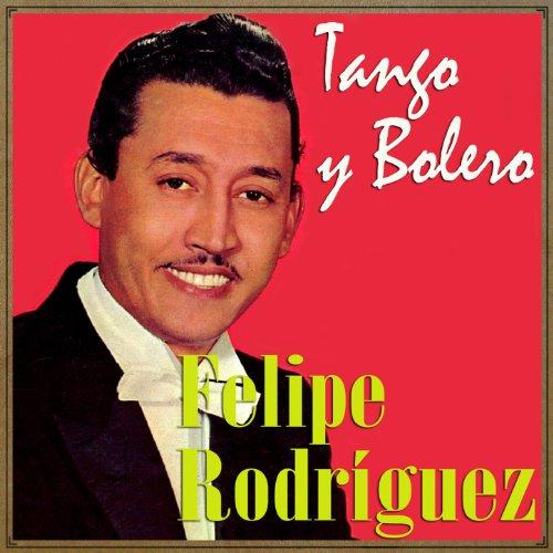 Amazon.com: Tango y Bolero: Felipe Rodríguez: MP3 Downloads Felipe Rodriguez