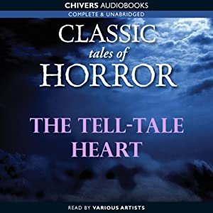 Classic Tales of Horror: The Tell-Tale Heart Audiobook
