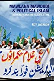 Mawlana Mawdudi and Political Islam : Authority and the Islamic State, Jackson, Roy, 0415474124