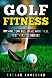Golf Fitness: Improve Your Golf Game With These 10 Fitness Techniques: Golf Fitness Techniques, Improve your Golf Game