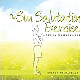 The Sun Salutation Exercise: (Surya Namaskara) by Burton Milward Jr. (2009-05-04)