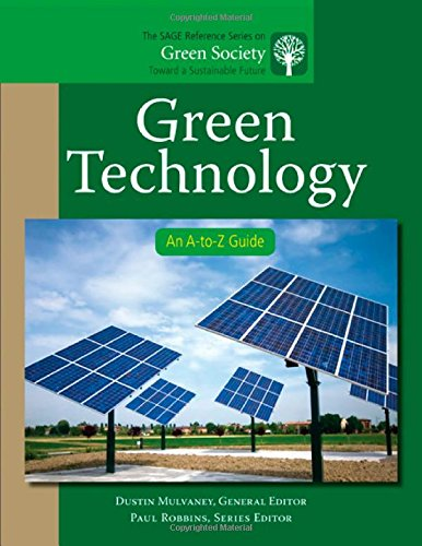 Green Technology: An A-to-Z Guide (The SAGE Reference Series on Green Society: Toward a Sustainable Future-Series Editor: Paul Robbins)