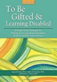 To Be Gifted and Learning Disabled: Strength-Based Strategies for Helping Twice-Exceptional Students With LD, ADHD, ASD, and More (3rd ed.)