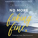 No More Faking Fine Audiobook by Esther Fleece, Louie Giglio - foreword, Shelley Giglio - foreword Narrated by Hayley Cresswell, Gabe Wicks