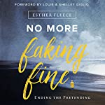 No More Faking Fine | Esther Fleece,Louie Giglio - foreword,Shelley Giglio - foreword