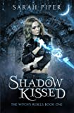Shadow Kissed: A Reverse Harem Paranormal Romance (The Witch's Rebels) (Volume 1) by  Sarah Piper in stock, buy online here