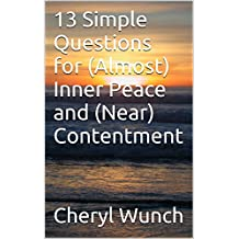 13 Simple Questions for (Almost) Inner Peace and (Near) Contentment
