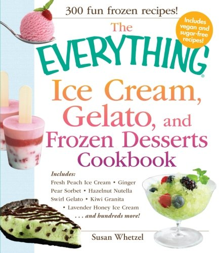 The Everything Ice Cream, Gelato, and Frozen Desserts Cookbook - Italian Ice Cream