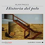 Historia del pelo [The History of Hair] | Alan Pauls