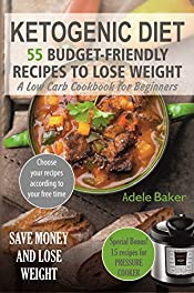 Ketogenic Diet: 55 Budget-Friendly Recipes to Lose Weight. A Low Carb Cookbook for Beginners. (Ketogenic recipes, Ketogenic Cookbook for Weight Loss)