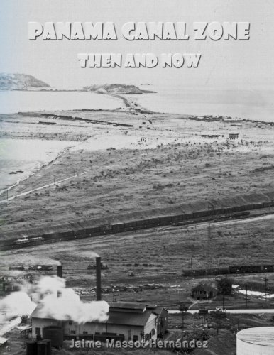 "Panama Canal Zone - Then and Now: ""A land divided, a world united."" (Ayer y Hoy) (Volume 4)"