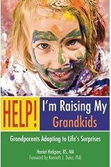 Help! I'm Raising My Grandkids: Grandparents Adapting to Life's Surprises Paperback