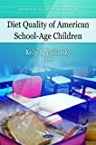 Diet Quality of American School-Age Children, Kelly B. Volkarsky, 1606927760