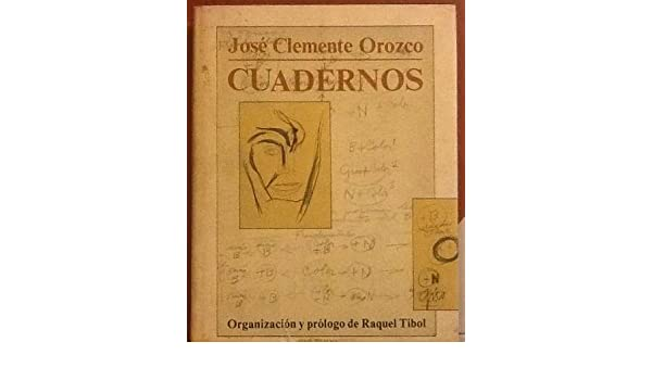 Cuadernos (Spanish Edition): Jose Clemente Orozco, Raquel Tibol: 9789688016091: Amazon.com: Books