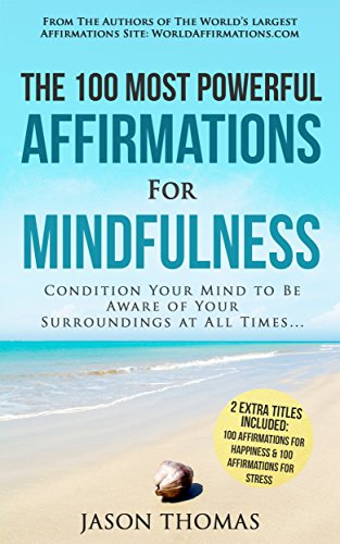 Affirmation | The 100 Most Powerful Affirmations for Mindfulness | 2 Amazing Affirmative Bonus Books Included for Happiness & Stress: Condition Your Mind to Be Aware of Your Surroundings at All Times ()