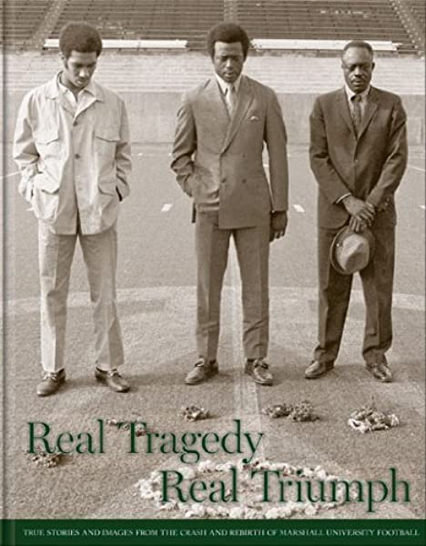 Real Tragedy Real Triumph True Stories And Images From The Crash And Rebirth Of Marshall University Football The Herald Dispatch 9781597250832 Amazon Com Books