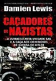 Cacadores de Nazistas: A Ultrasecreta Unidades Sas e a Caca aos Criminosos de Guerra de Hitler
