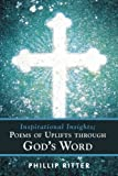 Inspirational Insights; Poems of Uplifts Through God's Word, Phillip Ritter, 1462400590