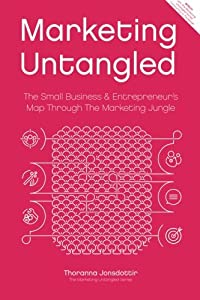 Marketing Untangled: The Small Business & Entrepreneur's Map Through the Marketing Jungle (Marketing Untangled Series) (Volume 1) from Silver Street Publishing