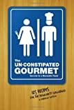 The Un-Constipated Gourmet, Danielle Svetcov, 1402216726