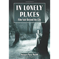 In Lonely Places: Film Noir Beyond the City