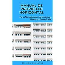 Manual de Propiedad Horizontal: Para Administradores de Consorcio y Corredores Inmobiliarios. (Spanish Edition)