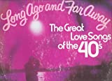 Long Ago and Far Away - The Great Love Songs of the 40's