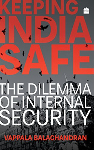Download for free Keeping India Safe: The Dilemma of Internal Security