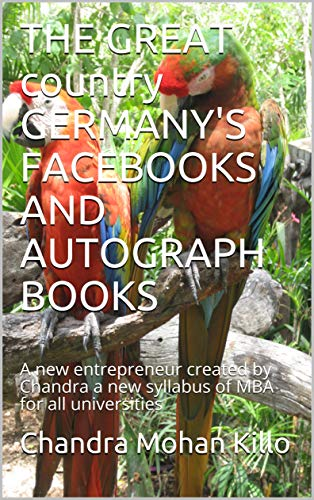 THE GREAT country GERMANY'S FACEBOOKS AND AUTOGRAPH BOOKS: A new entrepreneur created by Chandra a new syllabus of MBA for all universities por Mohan Killo, Chandra