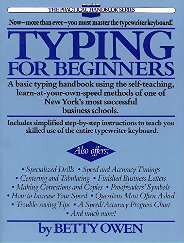 Typing for Beginners: A Basic Typing Handbook Using the Self-Teaching, Learn-at-Your-Own-Speed Methods of One of New York's Most Successful Business Schools (The Practical Handbook Series) by Betty Owen.pdf