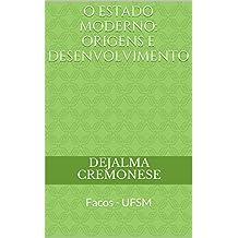 O Estado Moderno: origens e desenvolvimento: Facos - UFSM (Coleção Filosofia&Política Livro 7)