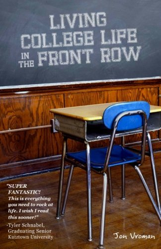 Living College Life In The Front Row by Vroman Jon (2011-02-02) Paperback