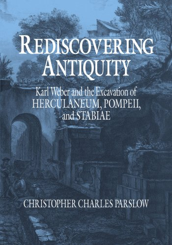Rediscovering Antiquity: Karl Weber and the Excavation of Herculaneum, Pompeii and Stabiae