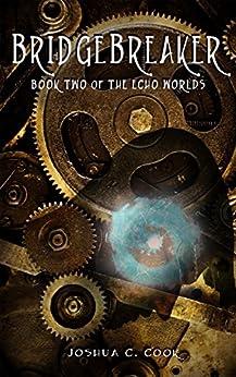 Bridgebreaker (The Echo Worlds Book 2) by [Cook, Joshua]