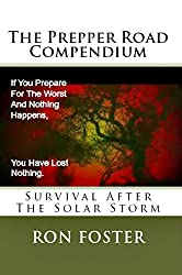 The Prepper Road Compendium :Survival After The Solar Storm: A Post Apocalyptic Prepper Fiction Ominibus