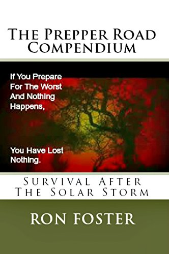 The Prepper Road Compendium :Survival After The Solar Storm: A Post Apocalyptic Prepper Fiction Ominibus by [Foster, Ron]