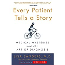 Every Patient Tells a Story: Medical Mysteries and the Art of Diagnosis Audiobook by Lisa Sanders Narrated by Lisa Sanders