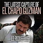 The Latest Capture of El Chapo Guzman   J. D. Rockefeller