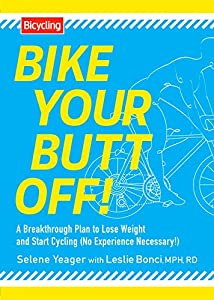 Bike Your Butt Off!: A Breakthrough Plan to Lose Weight and Start Cycling (No Experience Necessary!)
