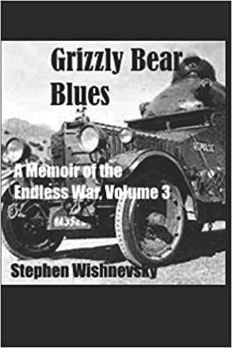 Grizzly Bear Blues: A Memoir of the Endless War, Volume 3