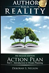 Author Your Reality ACTION PLAN: Part I: Introduction to Dream Planning (Volume 1) by Deborah S. Nelson (2012-08-16) Paperback
