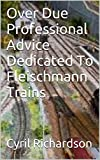 Over Due Professional Advice Dedicated To Fleischmann Trains