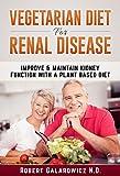 Vegetarian Diet For Renal Disease: (Renal Disease Diet, Kidney Diet, Renal Kidney Disease Diet, Chronic Kidney Disease Diet, CKD Diet )