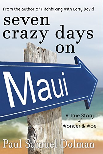 Seven Crazy Days on Maui: A True Story of Wonder & Woe