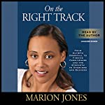 On the Right Track: From Olympic Downfall to Finding Forgiveness and the Strength to Overcome and Succeed | Marion Jones,Maggie Greenwood-Robinson