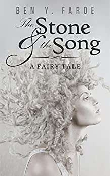 The Stone and the Song: A Fairy Tale by [Faroe, Ben Y.]